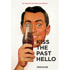 Book: Kiss the Past Hello: 100 Years of the Coca-Cola Contour bottle 2015